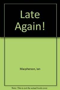 Late Again! (1902831217) by Macpherson, Ian