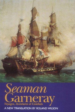 Seaman Garneray: Voyages, Aventures Et Combats: Garneray, Louis