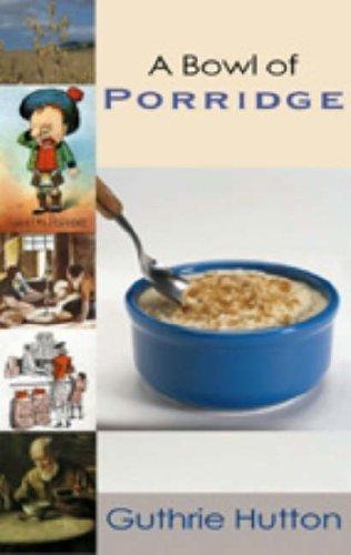 A Bowl of Porridge: Guthrie Hutton
