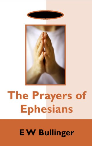 The Prayers of Ephesians (1902859693) by E W Bullinger