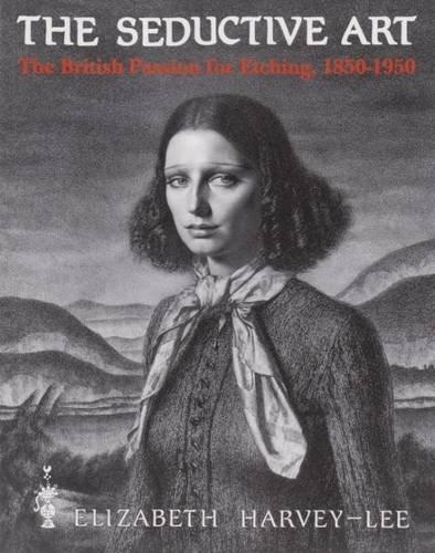 9781902863047: The Seductive Art: The British Passion for Etching 1850-1950 (Elizabeth Harvey-Lee Stock Catalogue)