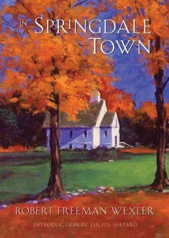 IN SPRINGDALE TOWN: Wexler, Robert Freeman.