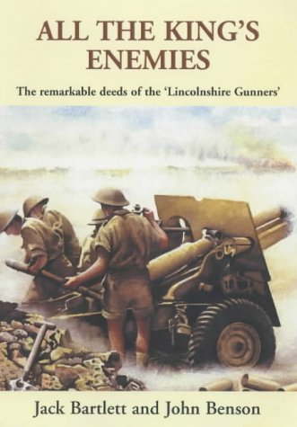 9781902882437: All the King's Enemies: The Remarkable Deeds of the Lincolnshire Gunners