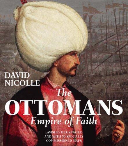 The Ottomans: Empire of Faith: Nicolle, David