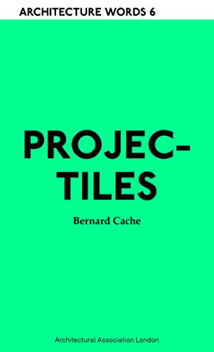 Projectiles (Architecture Words): Bernard Cache