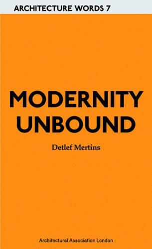 Modernity Unbound: Other Histories of Architectural Modernity (Architecture Words): Mertins, Detlef