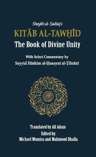 KITAB AL-TAWHID: The Book of Divine Unity: Shaykh al-Saduq
