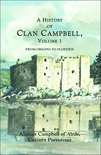 9781902930176: A History of the Clan Campbell: From Origins to the Battle of Flodden v. 1: From Origins to Flodden