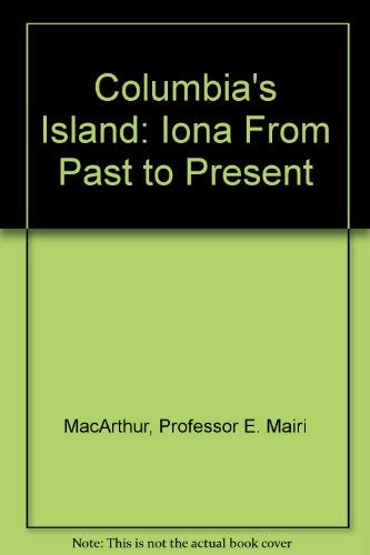 Columbia's Island: Iona From Past to Present: Professor E. Mairi