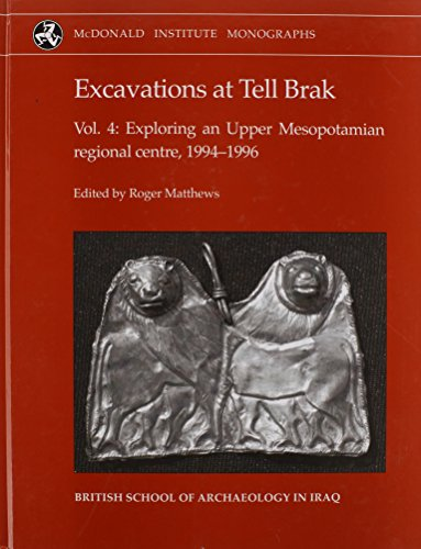 Excavations at Tell Brak: Exploring an Upper Mesopotamian Regional Centre, 1994-1996 v. 4 (Hardback...