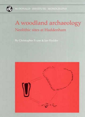 A Woodland Archaeology: The Haddenham Project Volume I (v. 1) (1902937317) by Christopher Evans; Ian Hodder
