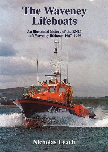 The Waveney Lifeboats: An Illustrated History of the RNLI 44ft Waveney Lifeboats 1967-1999.