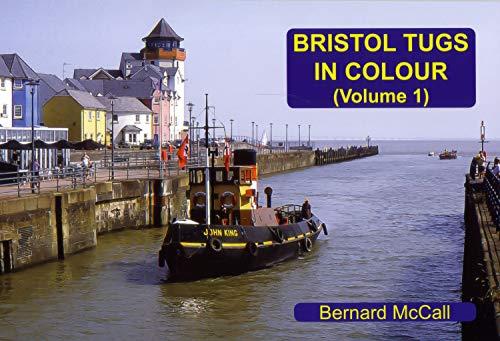 Bristol Tugs in Colour: Volume 1: Bernard McCall