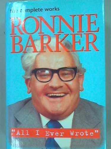 9781902963013: All I Ever Wrote: The Complete Works of Ronnie Barker