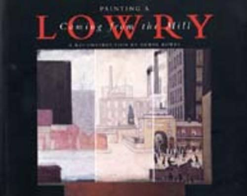 9781902970264: Painting a Lowry: Coming from the Mill: a Reconstruction by Edwin Bowes