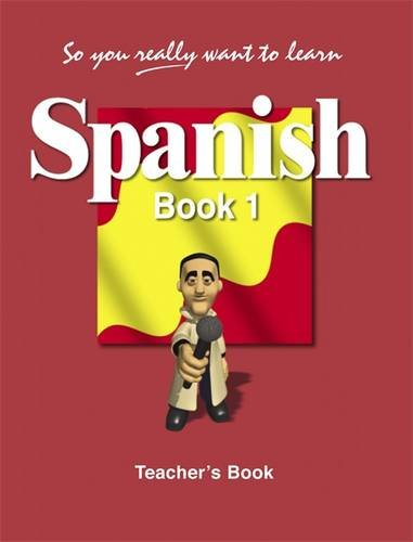 9781902984131: So You Really Want to Learn Spanish: Teacher's Book Book 1