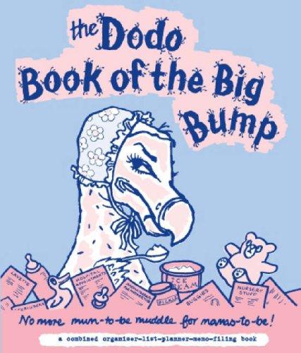 Dodo Book of the Big Bump: No More Mums-to-be Muddle for Mamas-to-be!: Jay, Rebecca; McBride, Naomi