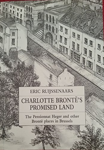 Charlotte Bronte's Promised Land: The Pensionnat Heger and Other Bronte Places in Brussels