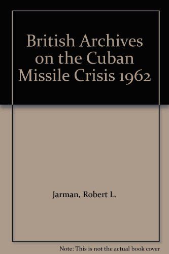 9781903008140: British Archives on the Cuban Missile Crisis 1962