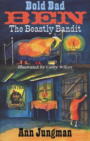 Bold Bad Ben: The Beastly Bandit: Ann Jungman