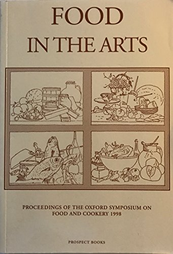 9781903018019: Food in the Arts: Procs of the Oxford Symposium on Food and Cooking 1998 (Proceedings of the Oxford Symposium on Food and Cookery)