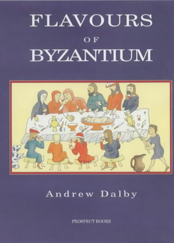 Flavours of Byzantium (None): Dalby, Andrew
