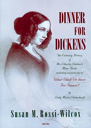 Dinner for Dickens: The Culinary History of Mrs Charles Dickens' Menu Books: Rossi-Wilcox, ...
