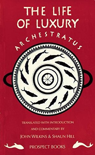 9781903018620: Archestratus Fragments from the Life of Luxury