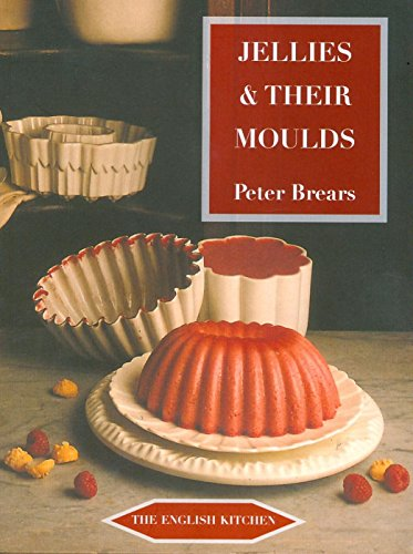 Jellies & Their Moulds (The English Kitchen) (1903018765) by Peter Brears