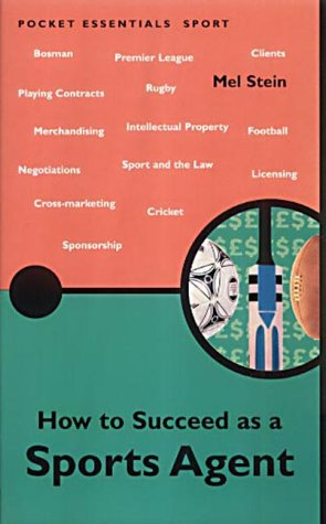 How to Succeed As a Sports Agent (Pocket essentials: Sports): Stein, Mel