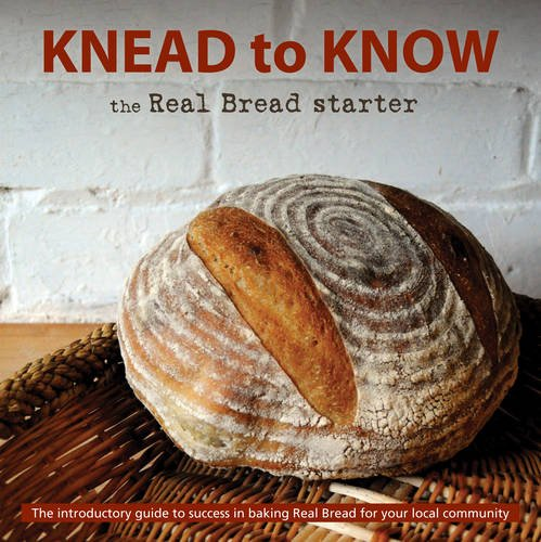 9781903060490: Knead to Know: the Real Bread Starter: The Introductory Guide to Success in Baking Real Bread for Your Local Community