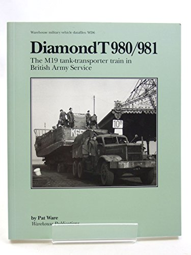 9781903062029: Diamond T980/981: The M19 Tank-transporter Train in British Army Service (Warehouse military vehicle datafiles)