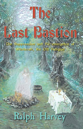9781903065402: The Last Bastion: The Suppression and Re-emergence of Witchcraft - The Old Religion