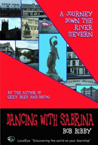 Dancing with Sabrina: A Journey Down the River Severn (1903070244) by Bob Bibby