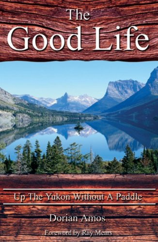 9781903070307: The Good Life: Up the Yukon Without a Paddle