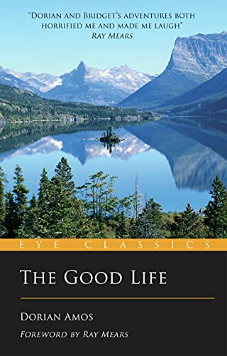 The Good Life: Up the Yukon Without a Paddle (Eye Classics): Amos, Dorian