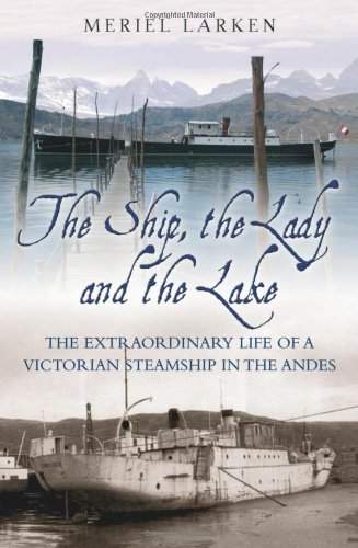9781903071427: The Ship, the Lady and the Lake: The Extraordinary Life of a Victorian Steamship in the Andes
