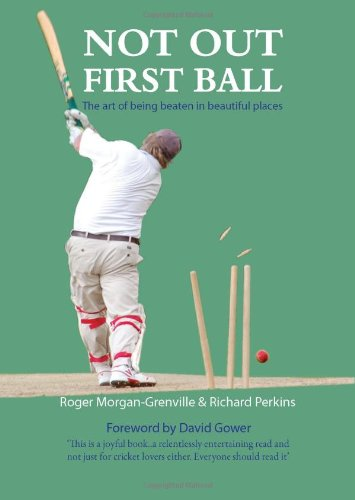 9781903071663: Not Out First Ball: The Art of Being Beaten in Beautiful Places