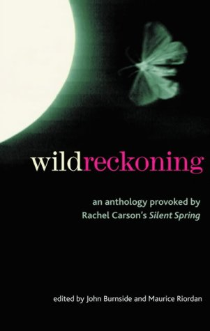 Wild Reckoning: An Anthology Provoked by Rachel: John Burnside and