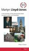 Travel with Martyn Lloyd-Jones: In the footsteps of the distinguished evangelist, pastor and ...