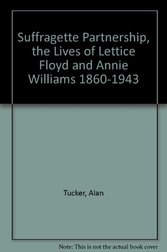 Suffragette Partnership, the Lives of Lettice Floyd and Annie Williams 1860-1943 (1903088267) by Tucker, Alan