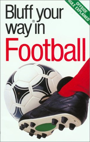 9781903096215: The Bluffer's Guide to Football: Bluff Your Way in Football (Bluffer's Guides)