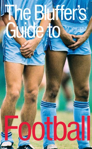 9781903096499: The Bluffer's Guide to Football (Bluffer's Guides)