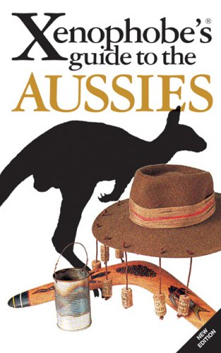9781903096864: The Xenophobe's Guide to the Aussies (Xenophobe's Guides)