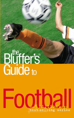 9781903096963: The Bluffer's Guide to Football (Bluffer's Guides)