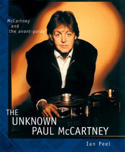 The Unknown Paul McCartney: McCartney and the Avant-Garde: Peel, Ian
