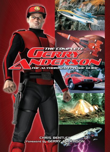 The Complete Gerry Anderson: The Authorised Episode Guide (1903111978) by Bentley, Chris