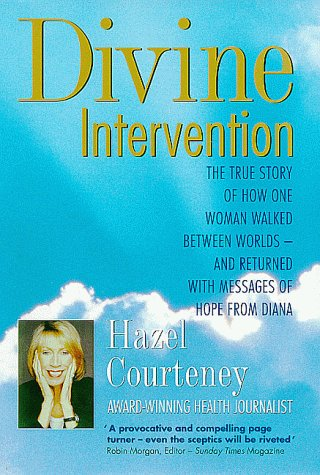 Divine Intervention: The True Story of How One Woman Walked Between Worlds-And Returned With ...