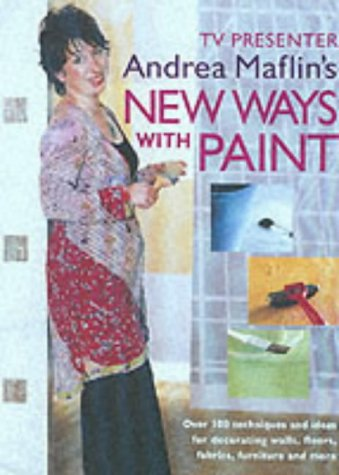 9781903116197: New Ways with Paint: Over 100 Techniques and Ideas for Decorating Walls, Floors, Fabric, Furniture and More
