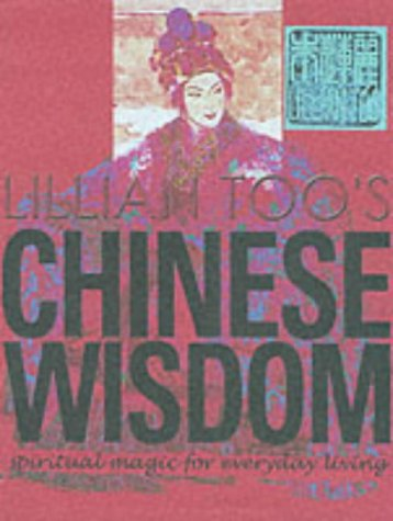 9781903116227: Lillian Too's Chinese Wisdom: Spiritual Magic for Everyday Living